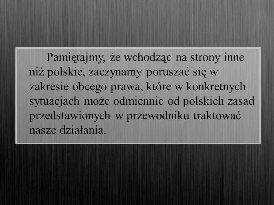 Pamiętajmy, że wchodząc na strony inne niż polskie, zaczynamy poruszać się w zakresie obcego prawa, które w konkretnych sytuacjach może odmiennie od p