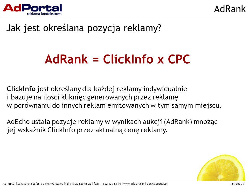 Strona 19 AdPortal | Senatorska 13/15, 00-075 Warszawa | tel.+48 22 829 65 21 | fax:+48 22 829 65 74 | www.adportal.pl | box@adportal.pl AdRank Jak jest określana pozycja reklamy.