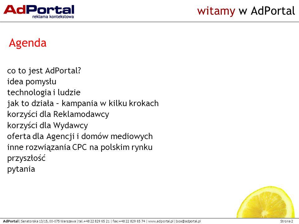 Strona 2 AdPortal | Senatorska 13/15, 00-075 Warszawa | tel.+48 22 829 65 21 | fax:+48 22 829 65 74 | www.adportal.pl | box@adportal.pl witamy w AdPortal co to jest AdPortal.