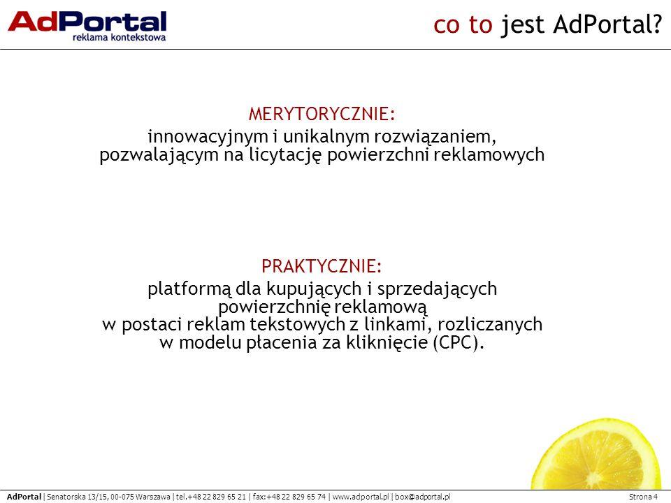 Strona 4 AdPortal | Senatorska 13/15, 00-075 Warszawa | tel.+48 22 829 65 21 | fax:+48 22 829 65 74 | www.adportal.pl | box@adportal.pl co to jest AdPortal.