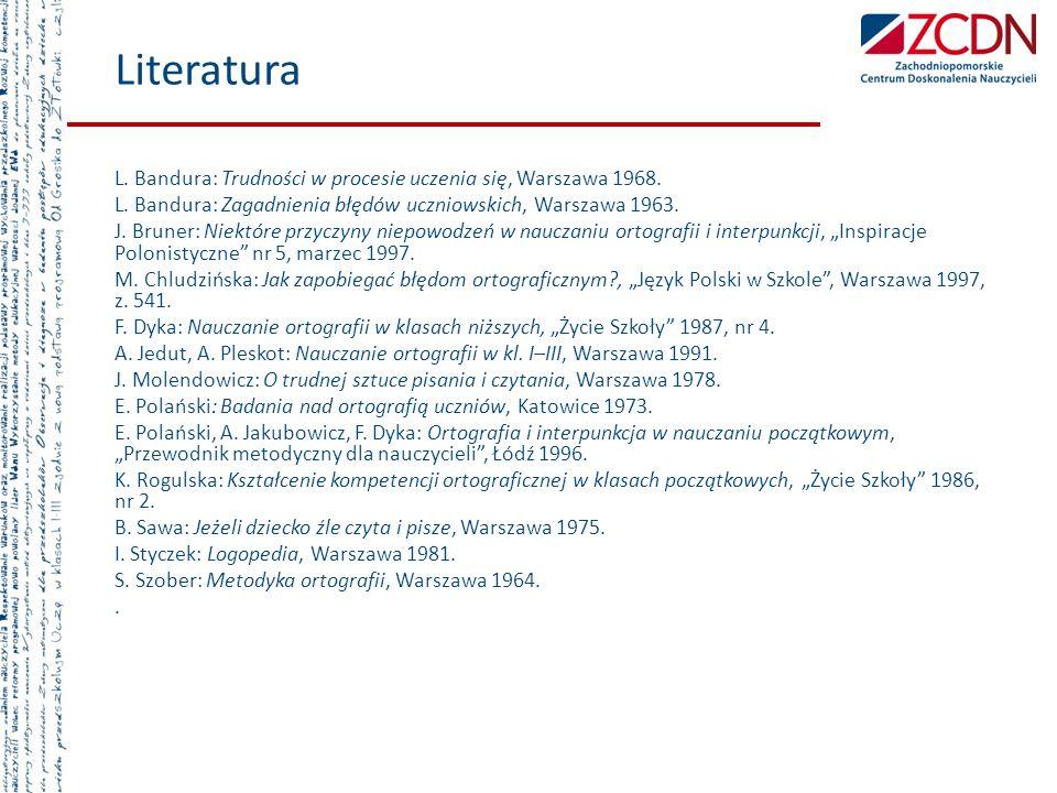 Literatura L. Bandura: Trudności w procesie uczenia się, Warszawa 1968. L. Bandura: Zagadnienia błędów uczniowskich, Warszawa 1963. J. Bruner: Niektór