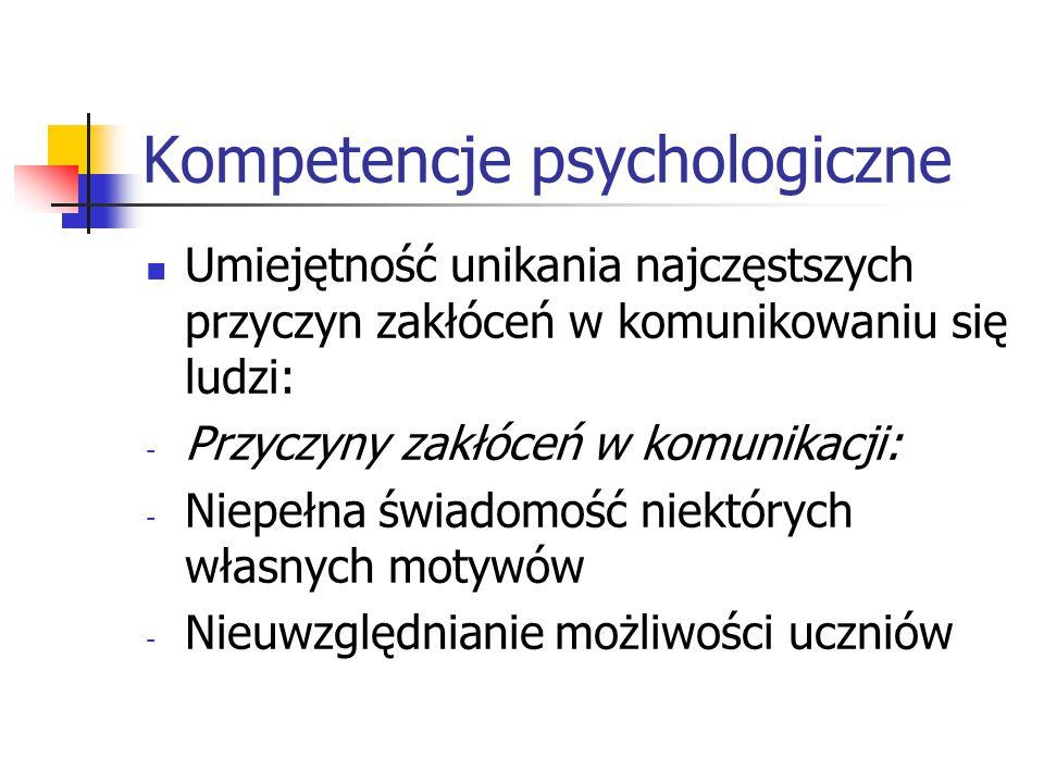 Kompetencje psychologiczne Umiejętność unikania najczęstszych przyczyn zakłóceń w komunikowaniu się ludzi: - Przyczyny zakłóceń w komunikacji: - Niepe