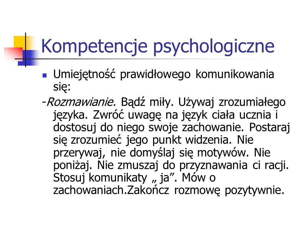 Kompetencje psychologiczne Umiejętność prawidłowego komunikowania się: -Rozmawianie. Bądź miły. Używaj zrozumiałego języka. Zwróć uwagę na język ciała