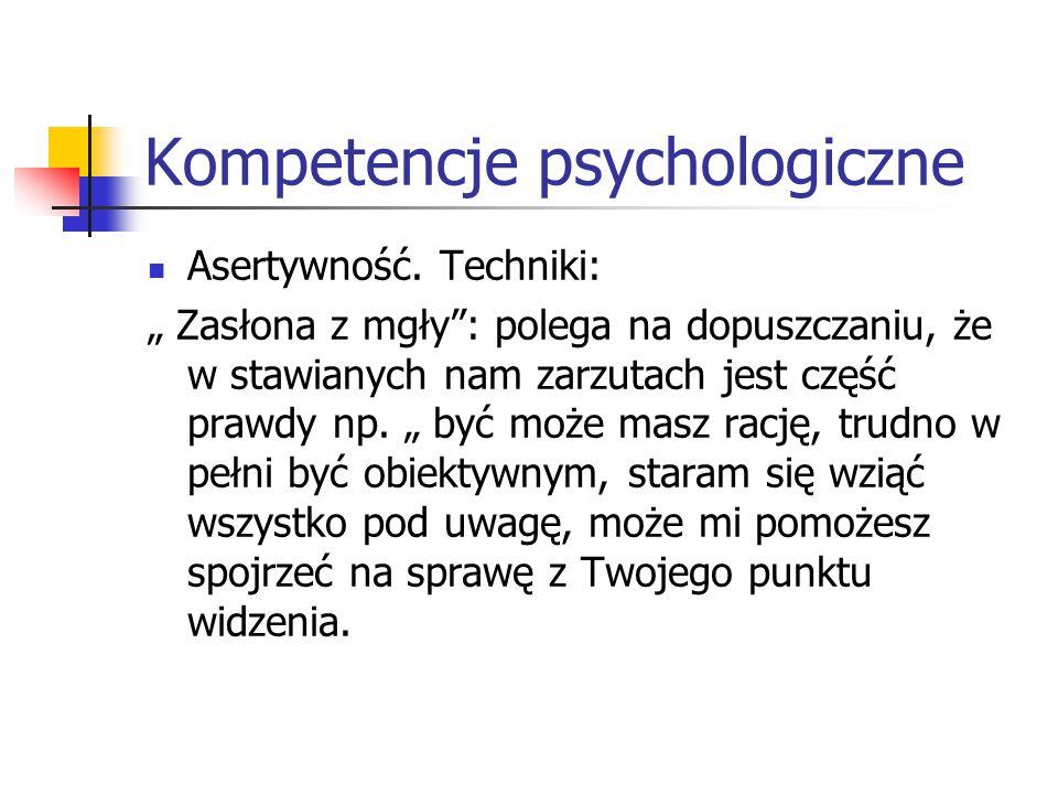 """Kompetencje psychologiczne Asertywność. Techniki: """" Zasłona z mgły"""": polega na dopuszczaniu, że w stawianych nam zarzutach jest część prawdy np. """" być"""