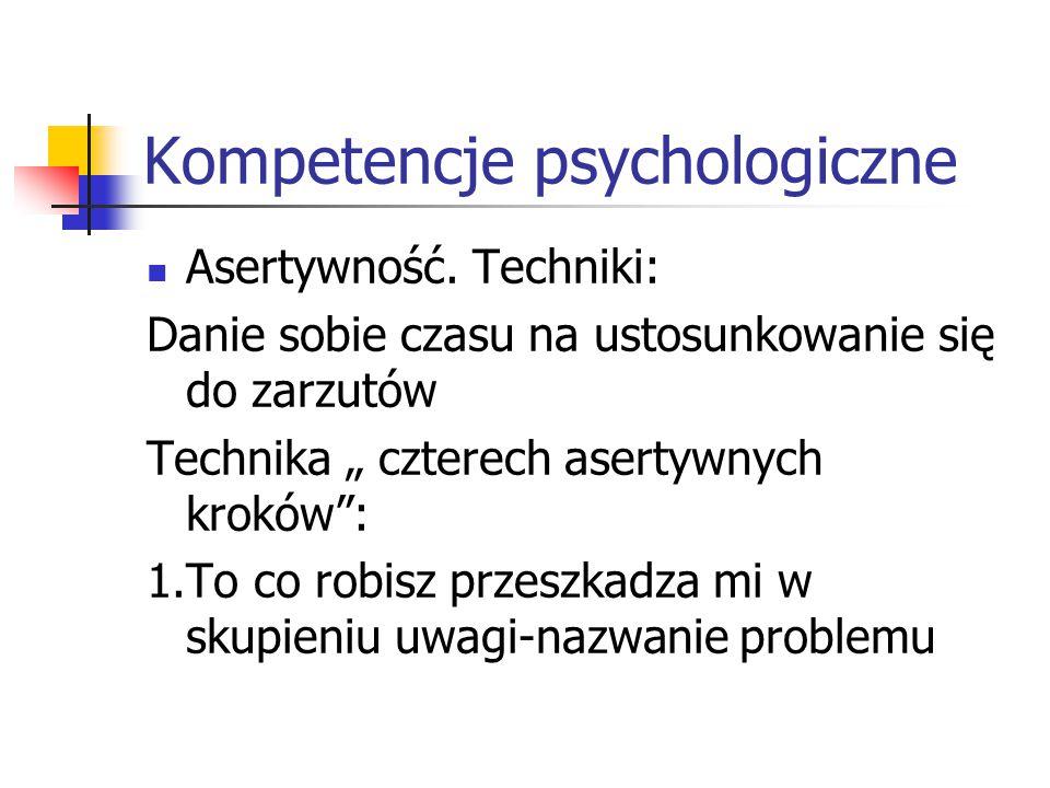 """Kompetencje psychologiczne Asertywność. Techniki: Danie sobie czasu na ustosunkowanie się do zarzutów Technika """" czterech asertywnych kroków"""": 1.To co"""