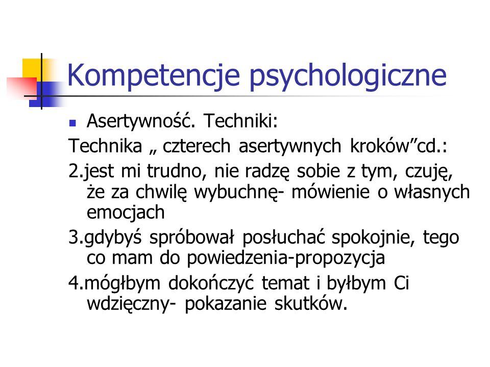 """Kompetencje psychologiczne Asertywność. Techniki: Technika """" czterech asertywnych kroków""""cd.: 2.jest mi trudno, nie radzę sobie z tym, czuję, że za ch"""