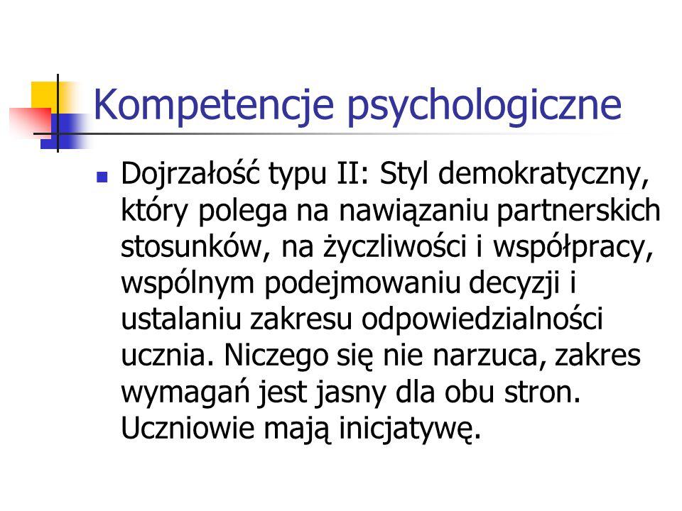 Kompetencje psychologiczne Dojrzałość typu II: Styl demokratyczny, który polega na nawiązaniu partnerskich stosunków, na życzliwości i współpracy, wsp