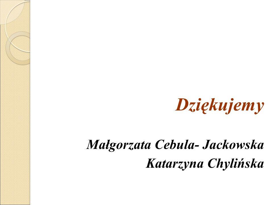 Dziękujemy Małgorzata Cebula- Jackowska Katarzyna Chylińska