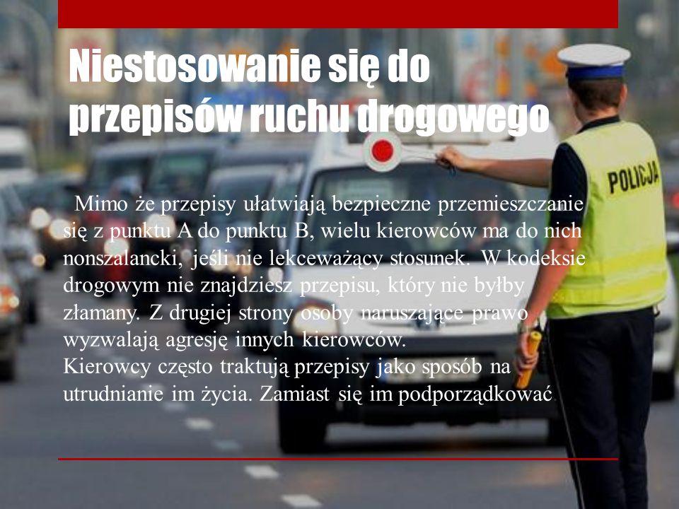Niestosowanie się do przepisów ruchu drogowego Mimo że przepisy ułatwiają bezpieczne przemieszczanie się z punktu A do punktu B, wielu kierowców ma do