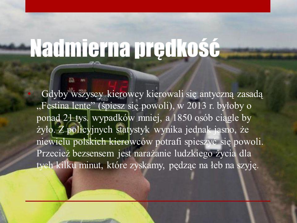 """Nadmierna prędkość Gdyby wszyscy kierowcy kierowali się antyczną zasadą """"Festina lente"""" (śpiesz się powoli), w 2013 r. byłoby o ponad 21 tys. wypadków"""