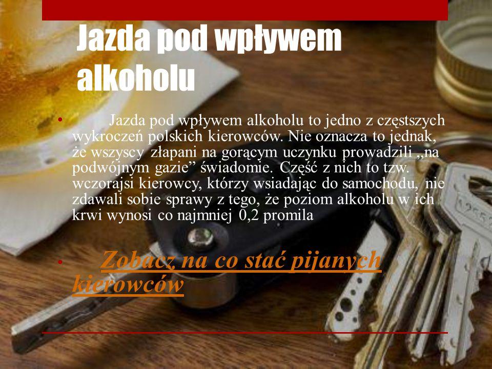 Jazda pod wpływem alkoholu Jazda pod wpływem alkoholu to jedno z częstszych wykroczeń polskich kierowców. Nie oznacza to jednak, że wszyscy złapani na