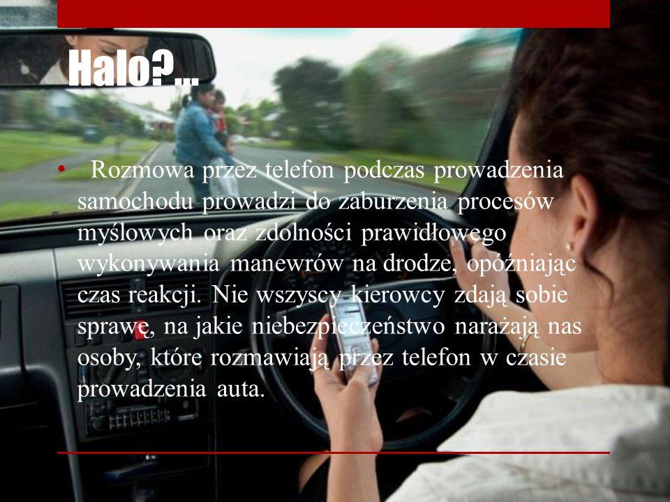 Halo?... Rozmowa przez telefon podczas prowadzenia samochodu prowadzi do zaburzenia procesów myślowych oraz zdolności prawidłowego wykonywania manewró