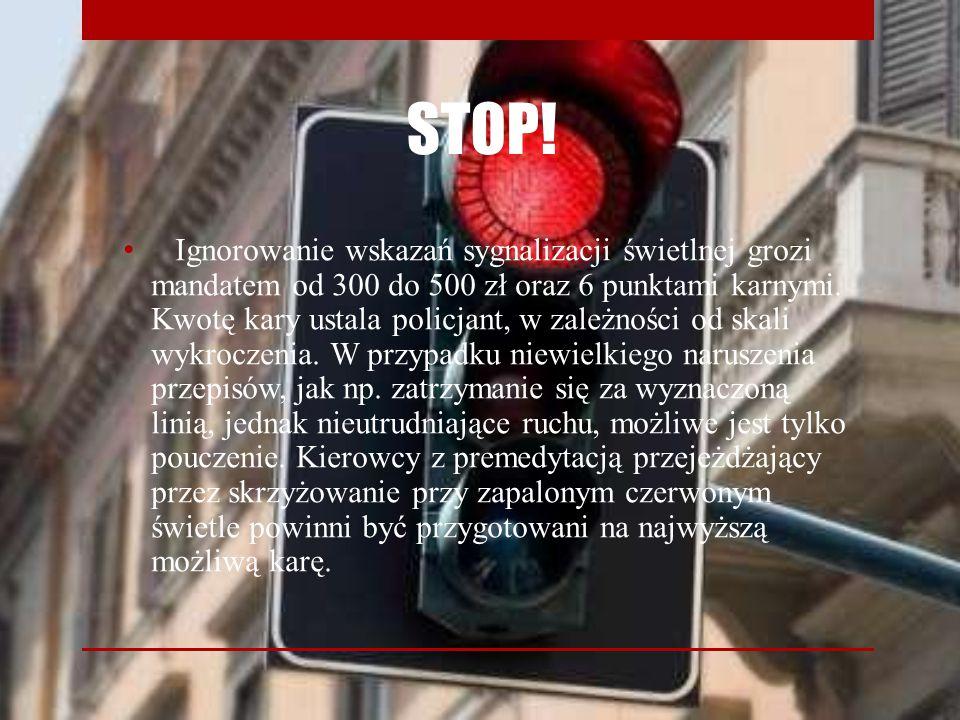 STOP! Ignorowanie wskazań sygnalizacji świetlnej grozi mandatem od 300 do 500 zł oraz 6 punktami karnymi. Kwotę kary ustala policjant, w zależności od