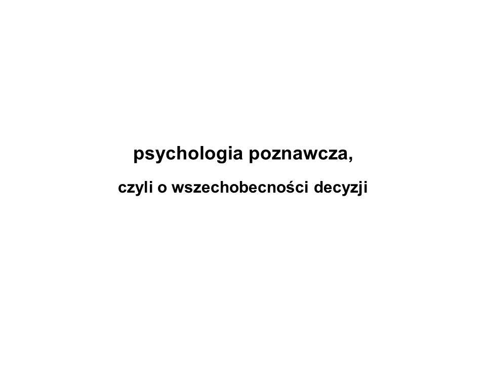 psychologia poznawcza, czyli o wszechobecności decyzji