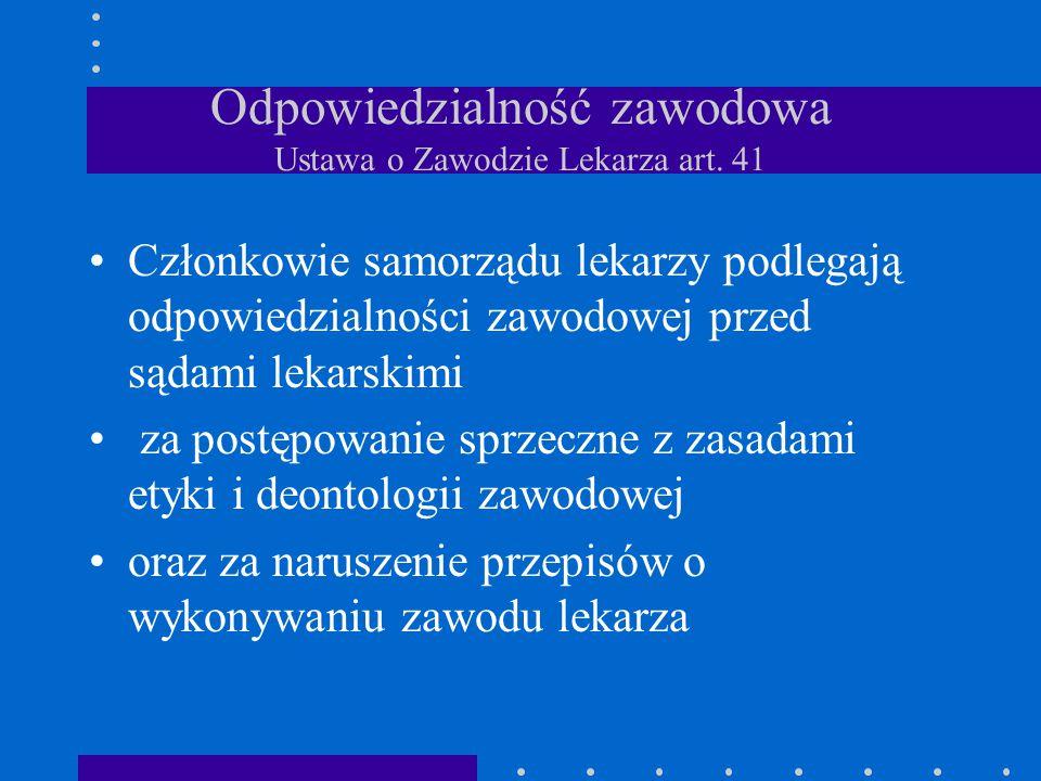 Odpowiedzialność zawodowa Ustawa o Zawodzie Lekarza art. 41 Członkowie samorządu lekarzy podlegają odpowiedzialności zawodowej przed sądami lekarskimi