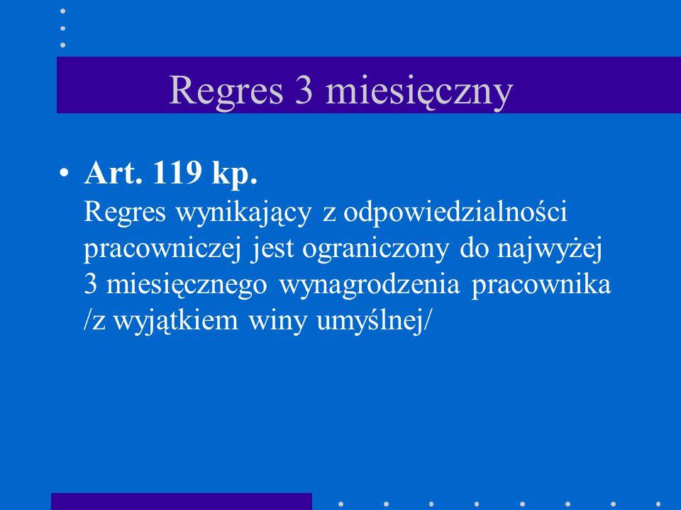 Regres 3 miesięczny Art. 119 kp. Regres wynikający z odpowiedzialności pracowniczej jest ograniczony do najwyżej 3 miesięcznego wynagrodzenia pracowni