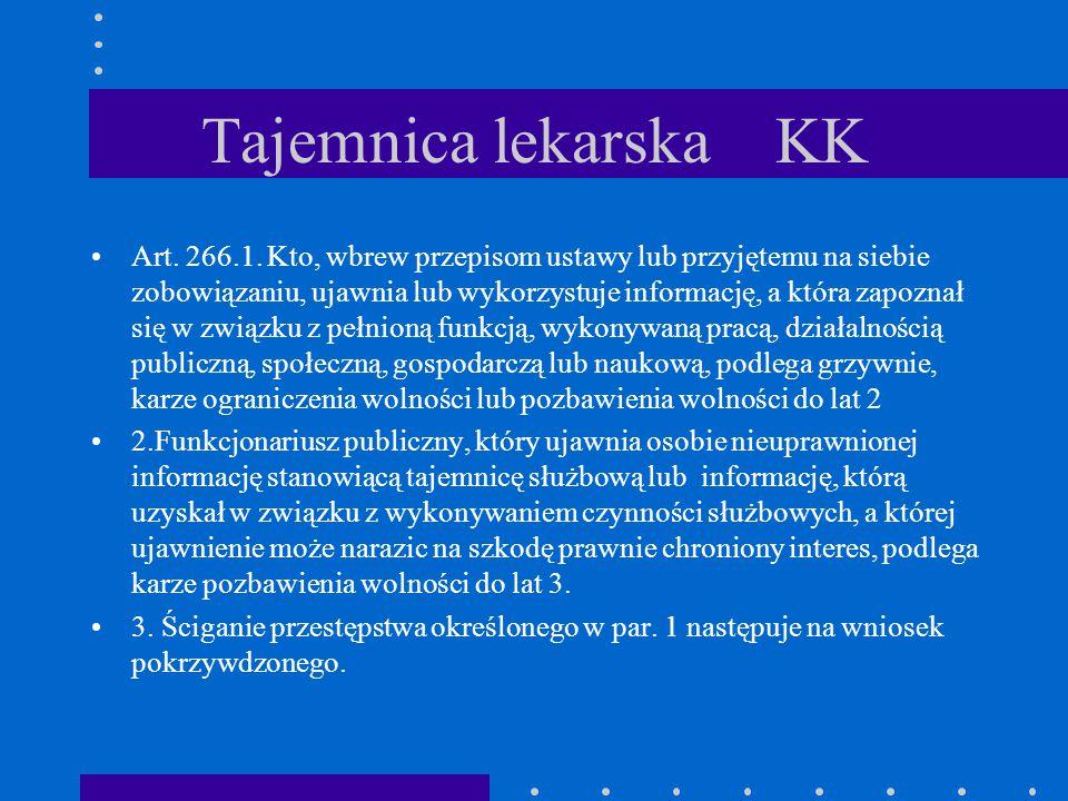 Tajemnica lekarska KK Art. 266.1. Kto, wbrew przepisom ustawy lub przyjętemu na siebie zobowiązaniu, ujawnia lub wykorzystuje informację, a która zapo