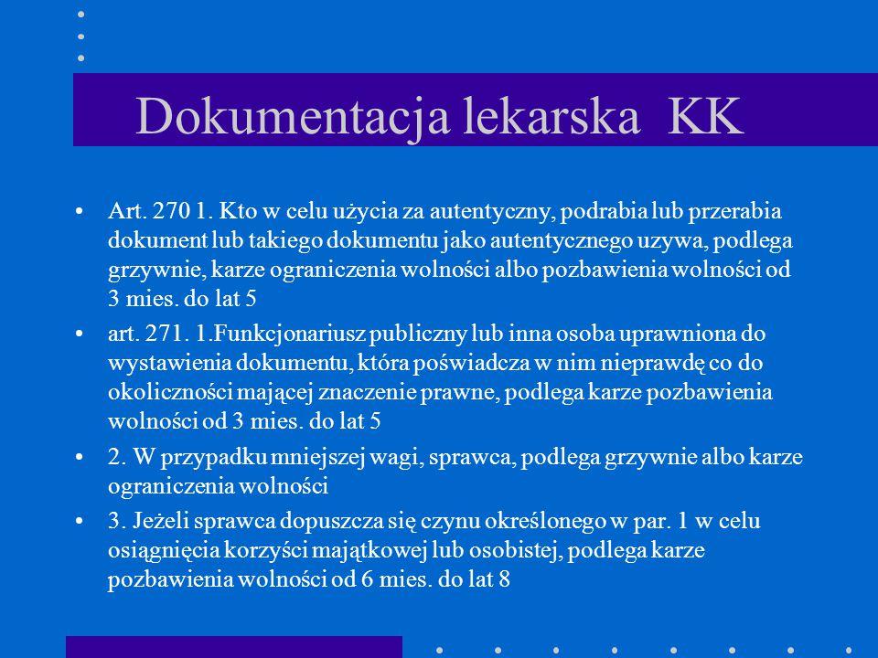 Dokumentacja lekarska KK Art. 270 1. Kto w celu użycia za autentyczny, podrabia lub przerabia dokument lub takiego dokumentu jako autentycznego uzywa,