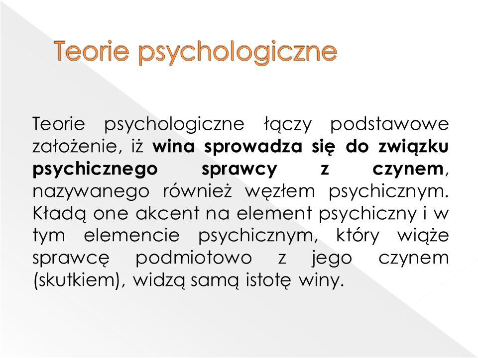 Teorie psychologiczne łączy podstawowe założenie, iż wina sprowadza się do związku psychicznego sprawcy z czynem, nazywanego również węzłem psychicznym.