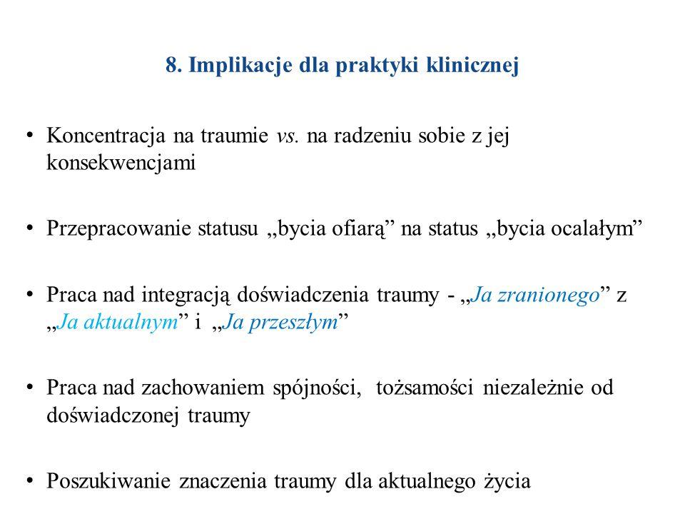 8.Implikacje dla praktyki klinicznej Koncentracja na traumie vs.