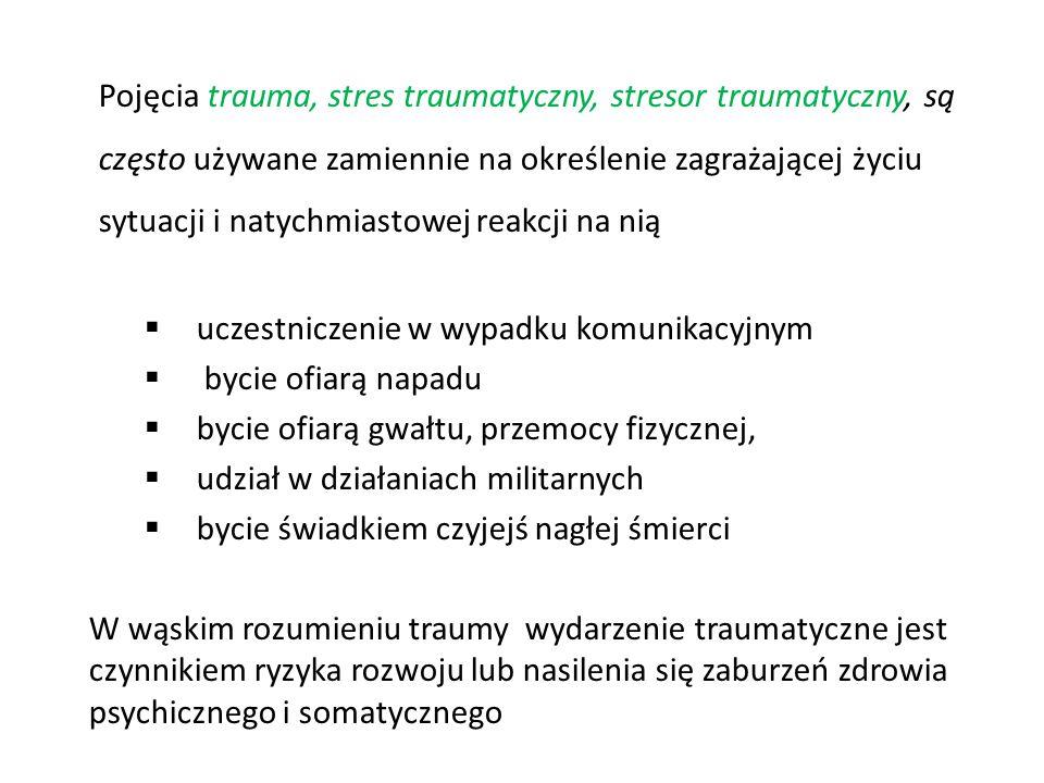 Według DSM-5 (2013) Trauma - narażenie na śmierć lub zagrożenie śmiercią, poważne zranienie lub przemoc seksualną w następujących okolicznościach (kryteria obiektywne):  Bezpośrednie doświadczenie wydarzenia urazowego  Bycie świadkiem wydarzenia urazowego  Otrzymanie wiadomości o wydarzeniu urazowym (nagłym, niekontrolowanym), dotyczące bliskiego członka rodziny lub przyjaciela (kryteria kontrowersyjne)  Wielokrotne doświadczanie wydarzeń (szczegółów) traumatycznych (np.