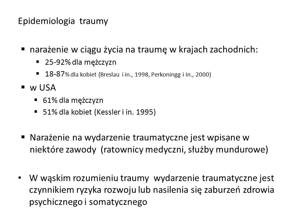 Epidemiologia traumy  narażenie w ciągu życia na traumę w krajach zachodnich:  25-92% dla mężczyzn  18-87 % dla kobiet (Breslau i in., 1998, Perkoningg i in., 2000)  w USA  61% dla mężczyzn  51% dla kobiet (Kessler i in.