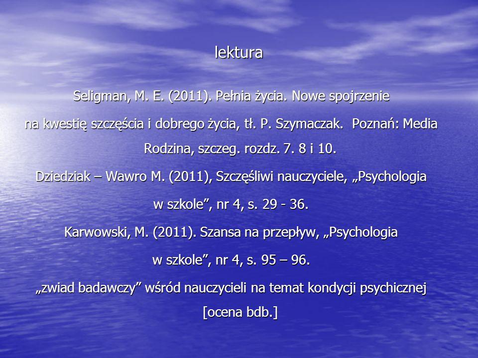 lektura Seligman, M. E. (2011). Pełnia życia. Nowe spojrzenie na kwestię szczęścia i dobrego życia, tł. P. Szymaczak. Poznań: Media Rodzina, szczeg. r