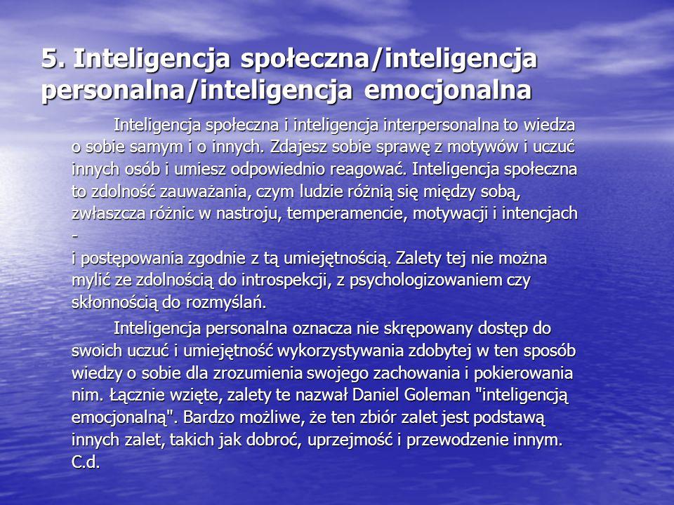 5. Inteligencja społeczna/inteligencja personalna/inteligencja emocjonalna Inteligencja społeczna i inteligencja interpersonalna to wiedza o sobie sam