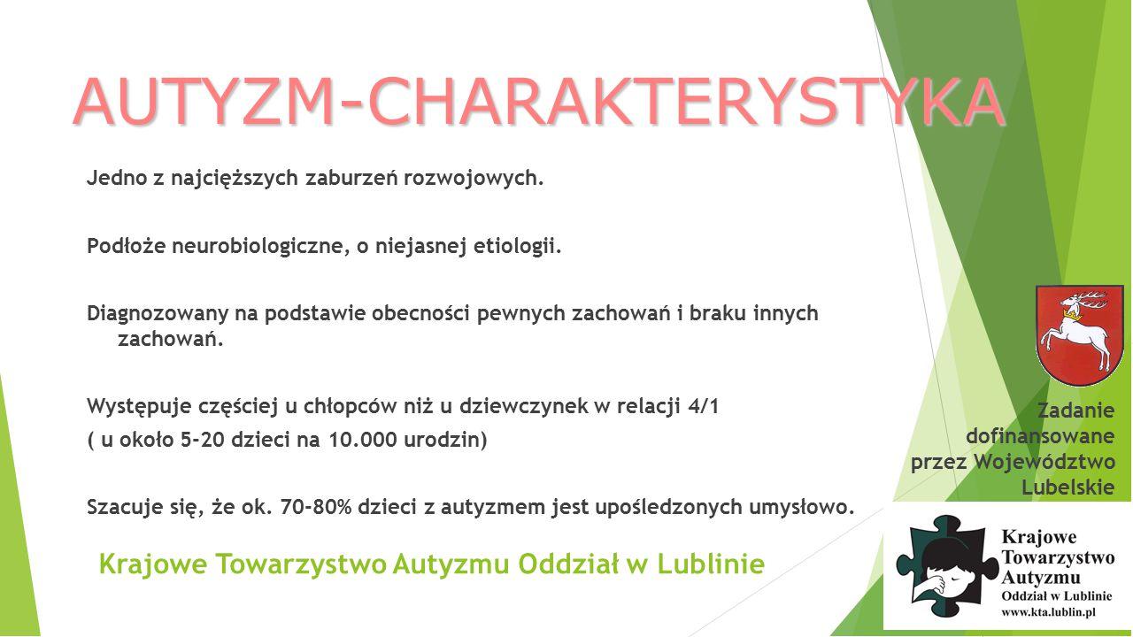 Krajowe Towarzystwo Autyzmu Oddział w Lublinie AUTYZM-WCZESNE OZNAKI Autyzm i jego wczesne oznaki należy wykryć jak najszybciej, tak aby móc zaoferować dziecku fachową pomoc Zadanie dofinansowane przez Województwo Lubelskie