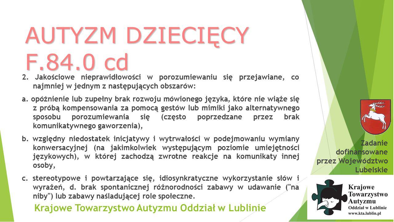 Krajowe Towarzystwo Autyzmu Oddział w Lublinie AUTYZM DZIECIĘCY F.84.0 cd Zadanie dofinansowane przez Województwo Lubelskie 3.