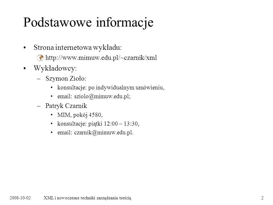 2008-10-02XML i nowoczesne techniki zarządzania treścią2 Podstawowe informacje Strona internetowa wykładu: http://www.mimuw.edu.pl/~czarnik/xml Wykład