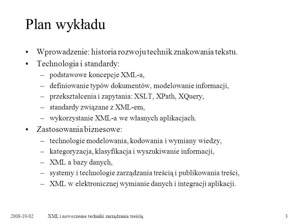 2008-10-02XML i nowoczesne techniki zarządzania treścią3 Plan wykładu Wprowadzenie: historia rozwoju technik znakowania tekstu. Technologia i standard
