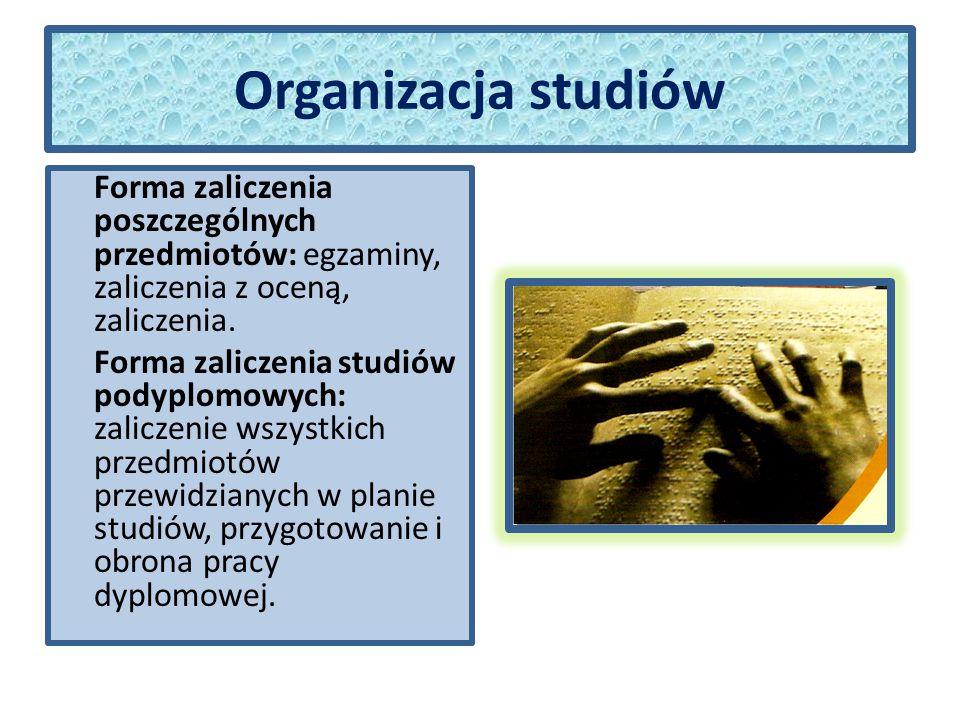 Organizacja studiów Forma zaliczenia poszczególnych przedmiotów: egzaminy, zaliczenia z oceną, zaliczenia.