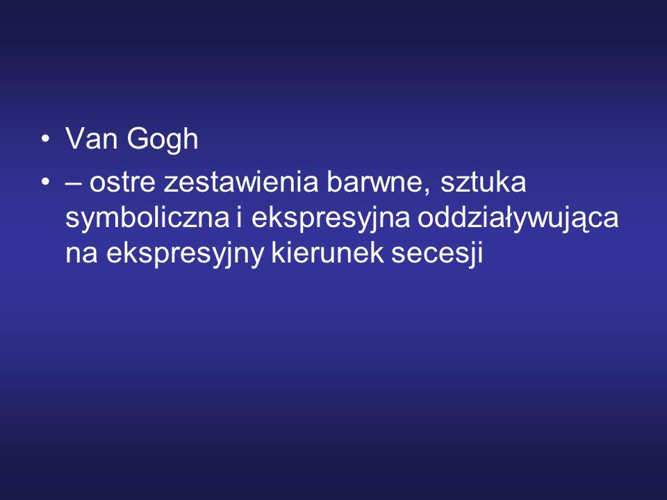 Van Gogh – ostre zestawienia barwne, sztuka symboliczna i ekspresyjna oddziaływująca na ekspresyjny kierunek secesji