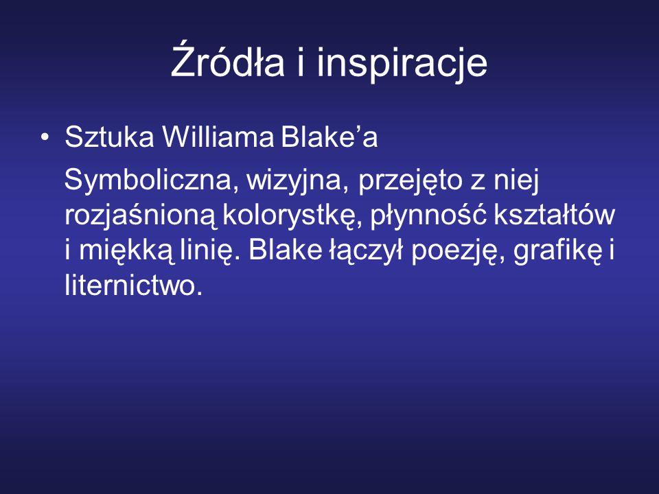 Źródła i inspiracje Sztuka Williama Blake'a Symboliczna, wizyjna, przejęto z niej rozjaśnioną kolorystkę, płynność kształtów i miękką linię.