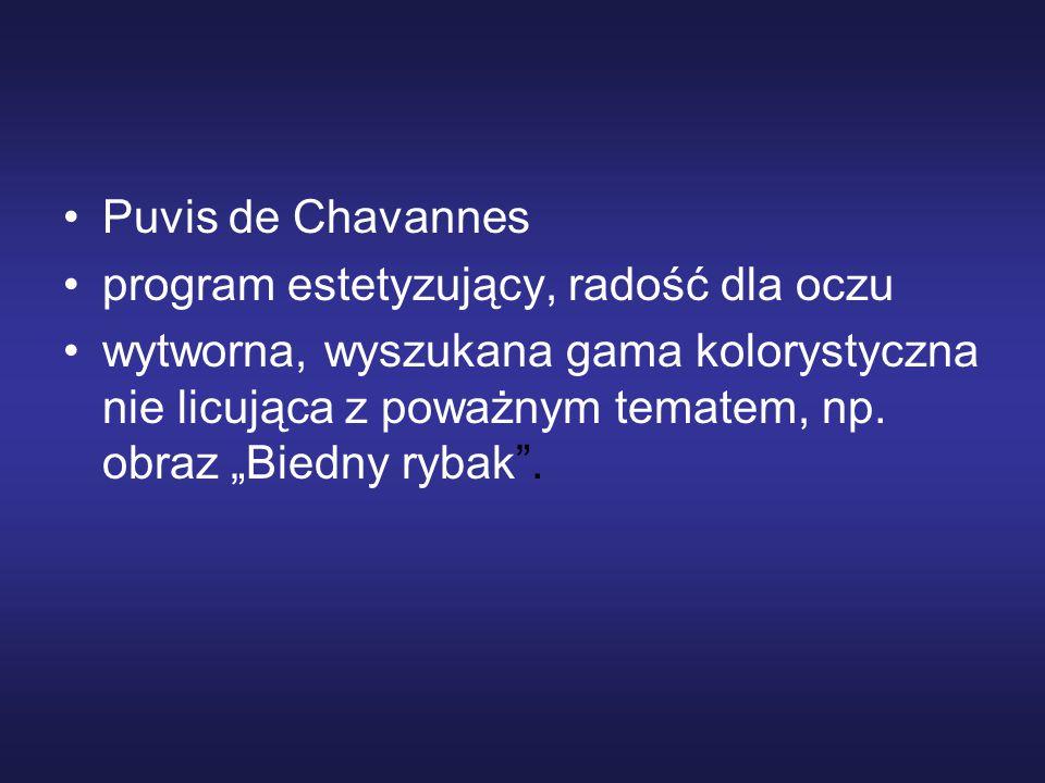 Puvis de Chavannes program estetyzujący, radość dla oczu wytworna, wyszukana gama kolorystyczna nie licująca z poważnym tematem, np.