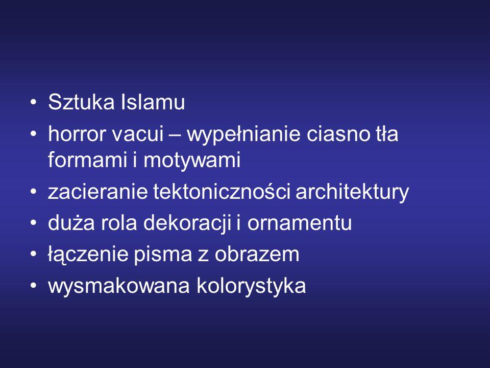 Sztuka Islamu horror vacui – wypełnianie ciasno tła formami i motywami zacieranie tektoniczności architektury duża rola dekoracji i ornamentu łączenie pisma z obrazem wysmakowana kolorystyka