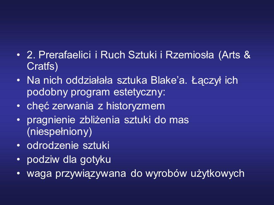 2.Prerafaelici i Ruch Sztuki i Rzemiosła (Arts & Cratfs) Na nich oddziałała sztuka Blake'a.