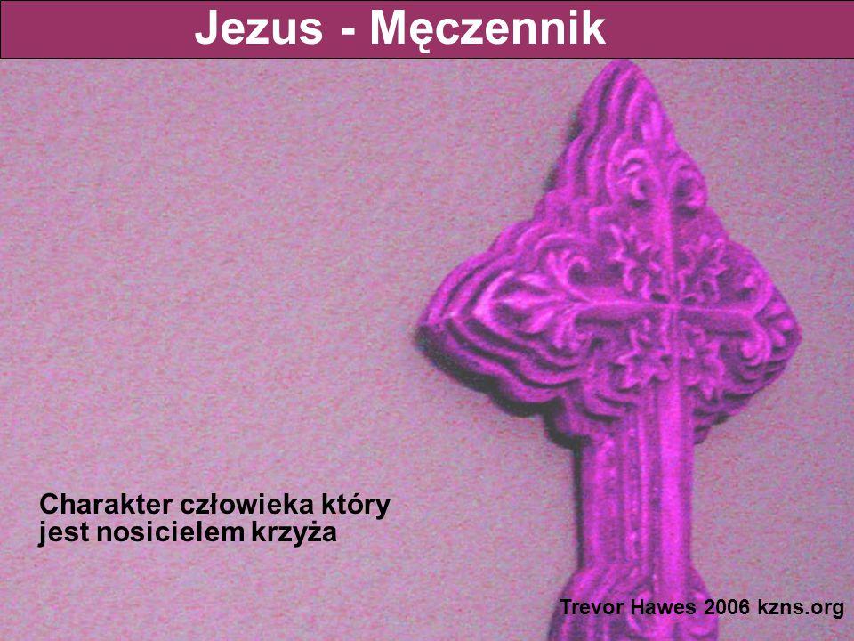 Charakter człowieka który jest nosicielem krzyża Jezus - Męczennik Trevor Hawes 2006 kzns.org