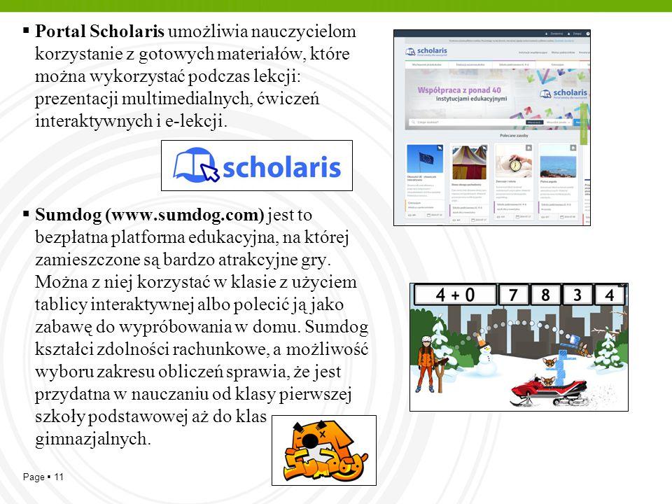 Page  11  Portal Scholaris umożliwia nauczycielom korzystanie z gotowych materiałów, które można wykorzystać podczas lekcji: prezentacji multimedial