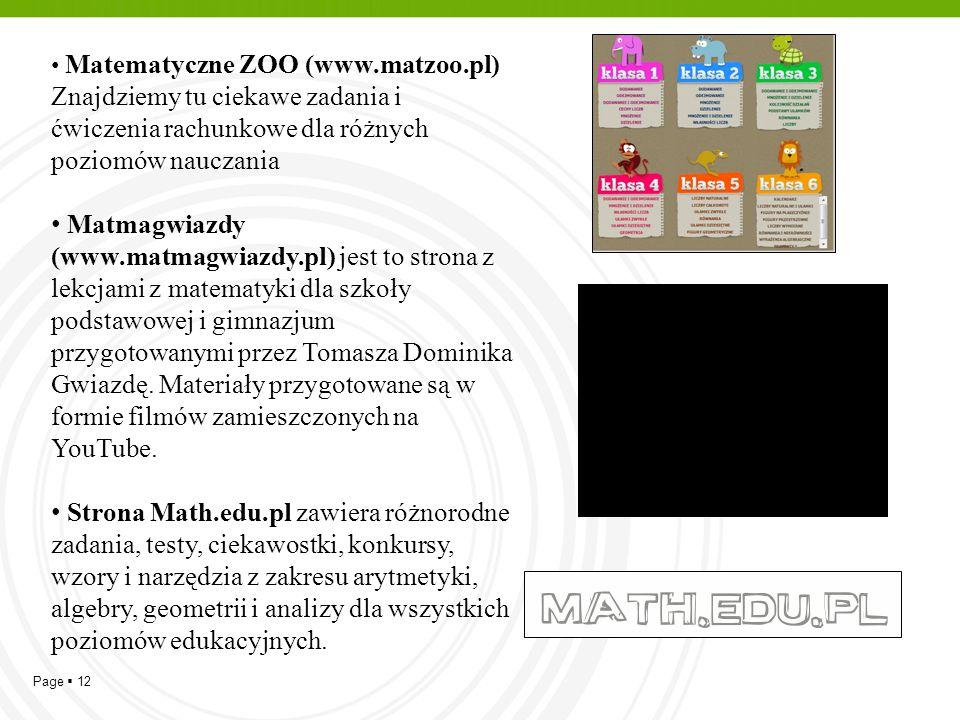 Page  12 Matematyczne ZOO (www.matzoo.pl) Znajdziemy tu ciekawe zadania i ćwiczenia rachunkowe dla różnych poziomów nauczania Matmagwiazdy (www.matma