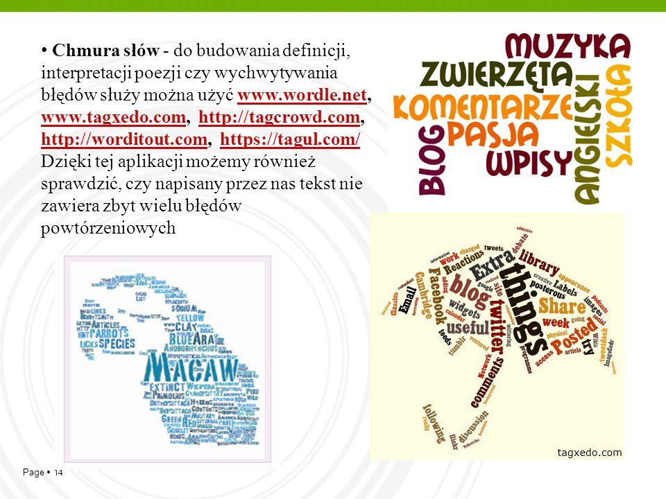 Page  14 Chmura słów - do budowania definicji, interpretacji poezji czy wychwytywania błędów służy można użyć www.wordle.net, www.tagxedo.com, http:/