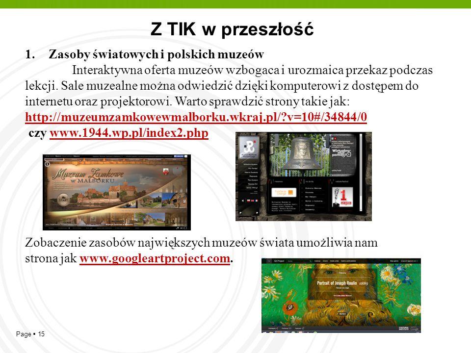 Page  15 Z TIK w przeszłość 1.Zasoby światowych i polskich muzeów Interaktywna oferta muzeów wzbogaca i urozmaica przekaz podczas lekcji. Sale muzeal