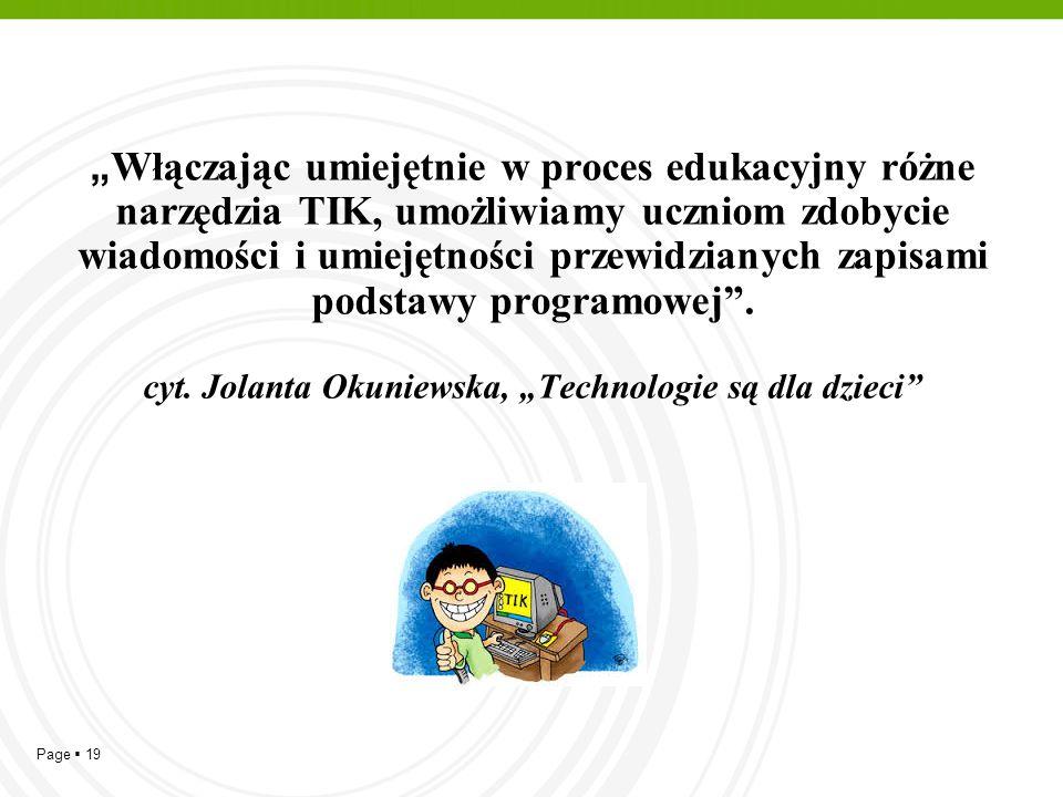 """Page  19 """" Włączając umiejętnie w proces edukacyjny różne narzędzia TIK, umożliwiamy uczniom zdobycie wiadomości i umiejętności przewidzianych zapisa"""