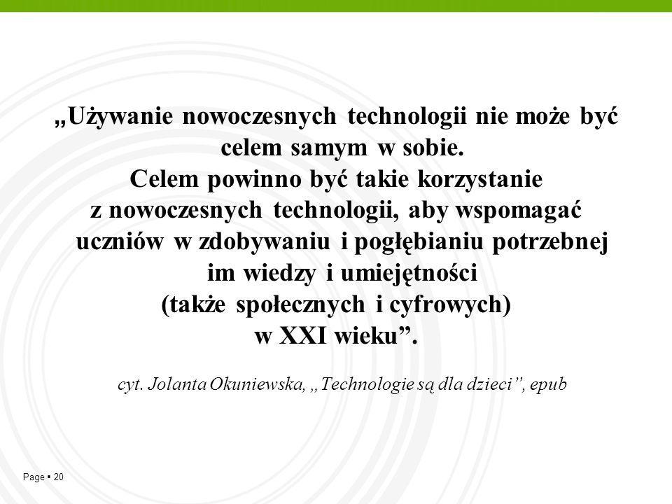"""Page  20 """" Używanie nowoczesnych technologii nie może być celem samym w sobie. Celem powinno być takie korzystanie z nowoczesnych technologii, aby ws"""