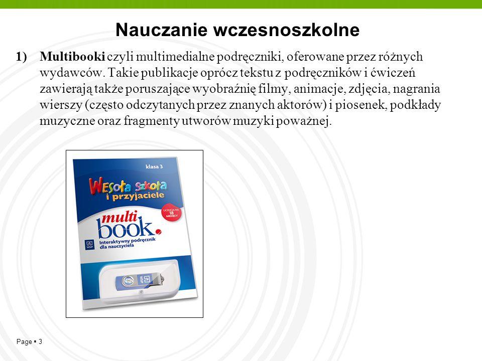 Page  3 Nauczanie wczesnoszkolne 1)Multibooki czyli multimedialne podręczniki, oferowane przez różnych wydawców. Takie publikacje oprócz tekstu z pod