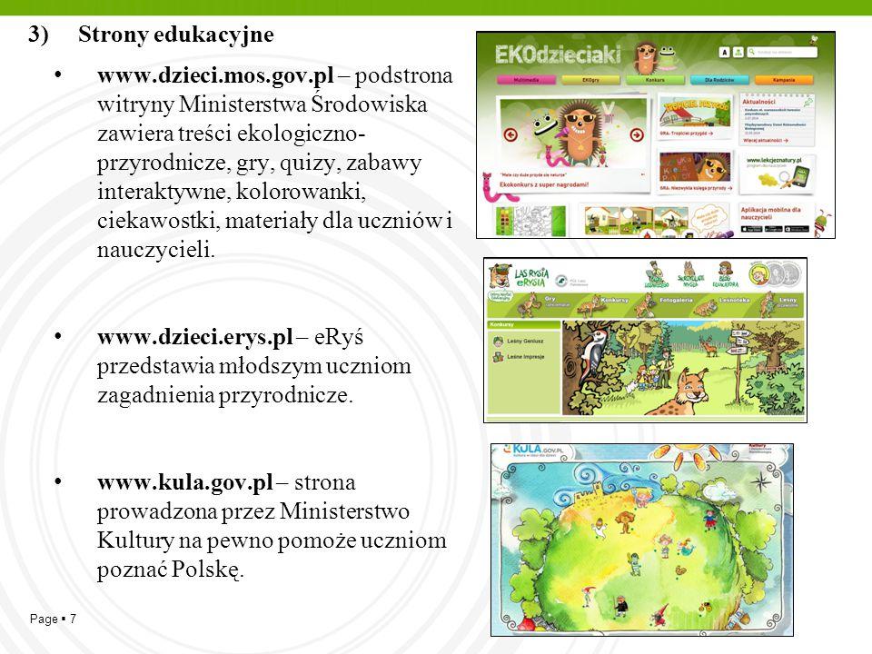 Page  7 3) Strony edukacyjne www.dzieci.mos.gov.pl – podstrona witryny Ministerstwa Środowiska zawiera treści ekologiczno- przyrodnicze, gry, quizy,
