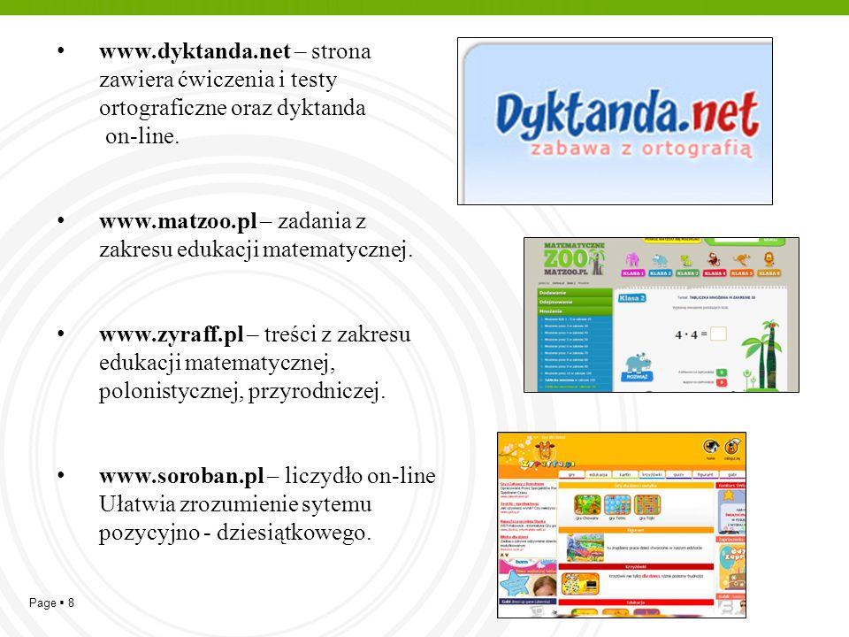 Page  8 www.dyktanda.net – strona zawiera ćwiczenia i testy ortograficzne oraz dyktanda on-line. www.matzoo.pl – zadania z zakresu edukacji matematyc