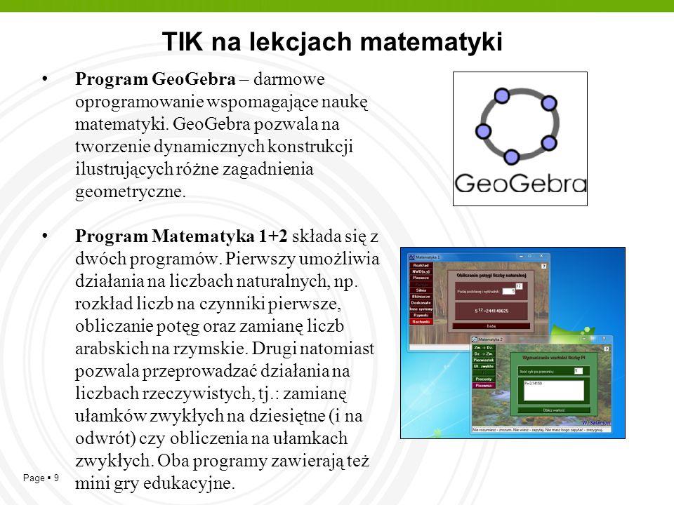 Page  9 TIK na lekcjach matematyki Program GeoGebra – darmowe oprogramowanie wspomagające naukę matematyki. GeoGebra pozwala na tworzenie dynamicznyc