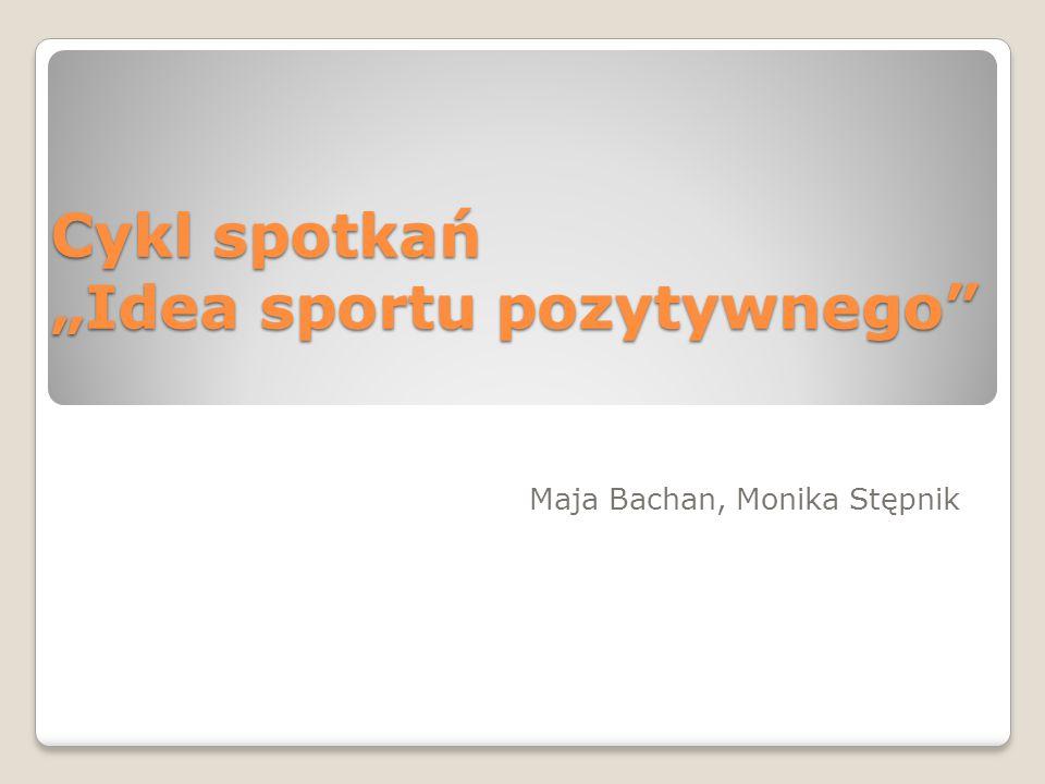 """Cykl spotkań """"Idea sportu pozytywnego Maja Bachan, Monika Stępnik"""